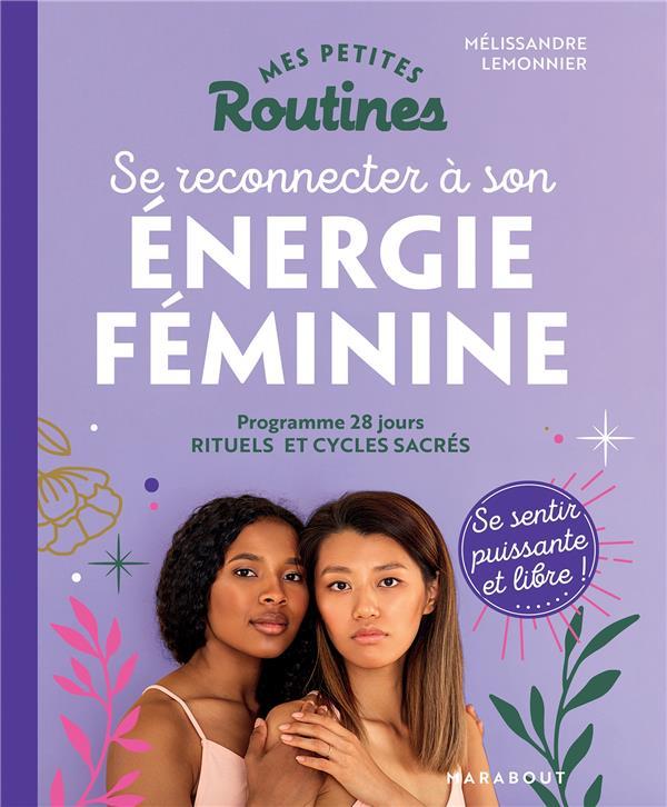MES PETITES ROUTINES  -  SE RECONNECTER A SON ENERGIE FEMININE LEMONNIER, MELISSANDRE MARABOUT
