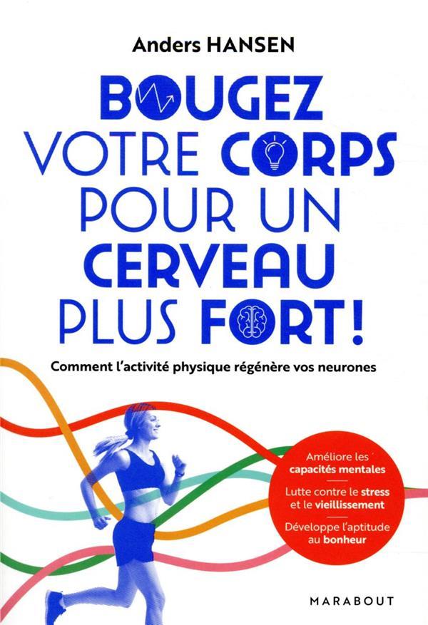 BOUGEZ VOTRE CORPS POUR UN CERVEAU PLUS FORT ! COMMENT L'EXERCICE PHYSIQUE REGENERE VOS NEURONES HENSEN ANDERS MARABOUT