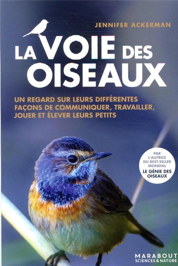 LA VOIE DES OISEAUX  -  UN REGARD SUR LEURS DIFFERENTES FACONS DE COMMUNIQUER, TRAVAILLER, JOUER ET ELEVER LEURS PETITS