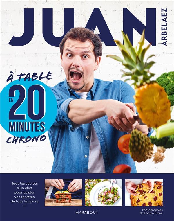 JUAN ARBELAEZ : A TABLE EN 20 MINUTES CHRONO ARBELAEZ, JUAN MARABOUT