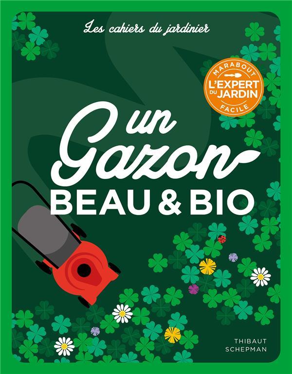 LES CAHIERS DU JARDINIER  -  UN GAZON BEAU ET BIO SCHEPMAN THIBAUT MARABOUT