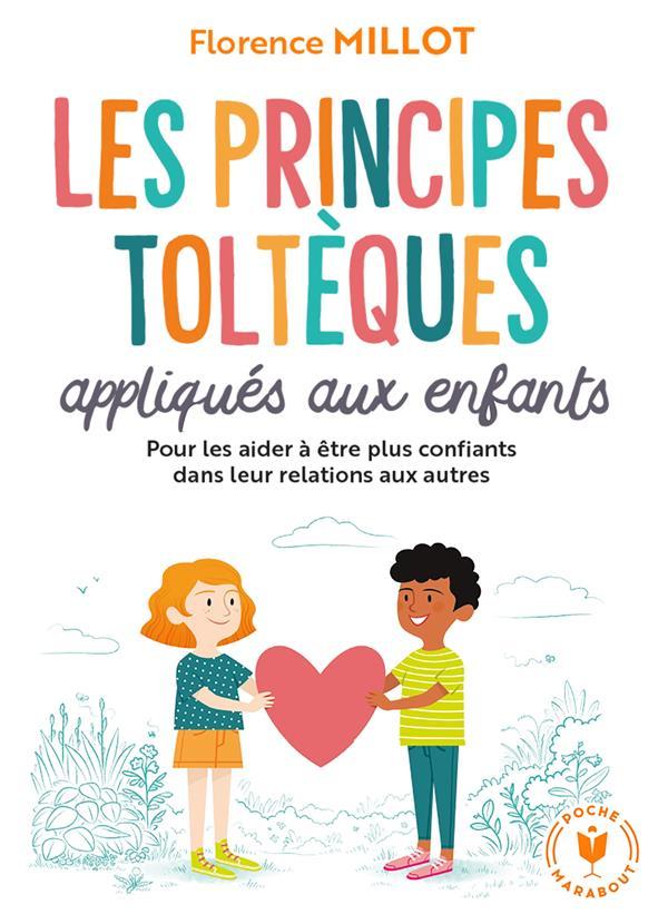 LES PRINCIPES TOLTEQUES APPLIQUES AUX ENFANTS : POUR LES AIDER A ETRE PLUS CONFIANTS DANS LEUR RELATION AUX AUTRES MILLOT FLORENCE MARABOUT