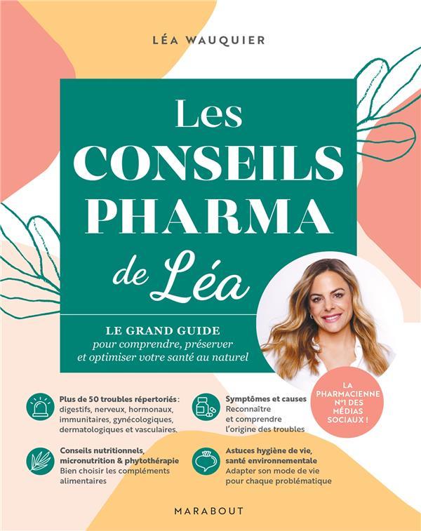LES CONSEILS PHARMA DE LEA : LE GRAND GUIDE POUR COMPRENDRE, PRESERVER ET OPTIMISER VOTRE SANTE AU NATUREL WAUQUIER, LEA MARABOUT