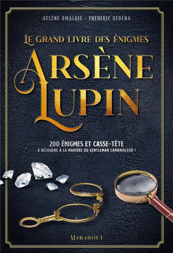 LE GRAND LIVRE DES ENIGMES ARSENE LUPIN AMALRIC/REBENA MARABOUT