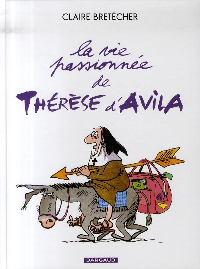 BRETECHER - LA VIE PASSIONNEE DE THERESE D'AVILA - TOME 1 - VIE PASSIONNEE DE THERESE D'AVILLA (LA) BRETECHER CLAIRE DARGAUD
