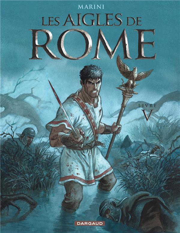 LES AIGLES DE ROME T5 LES AIGLES DE ROME LIVRE V Marini Enrico Dargaud