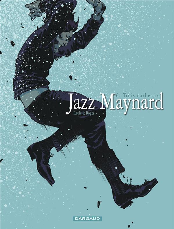 JAZZ MAYNARD - T6 - TROIS CORBEAUX 6 Roger Dargaud