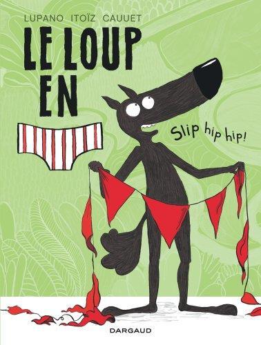 LE LOUP EN SLIP T.3  -  SLIP HIP HIP !