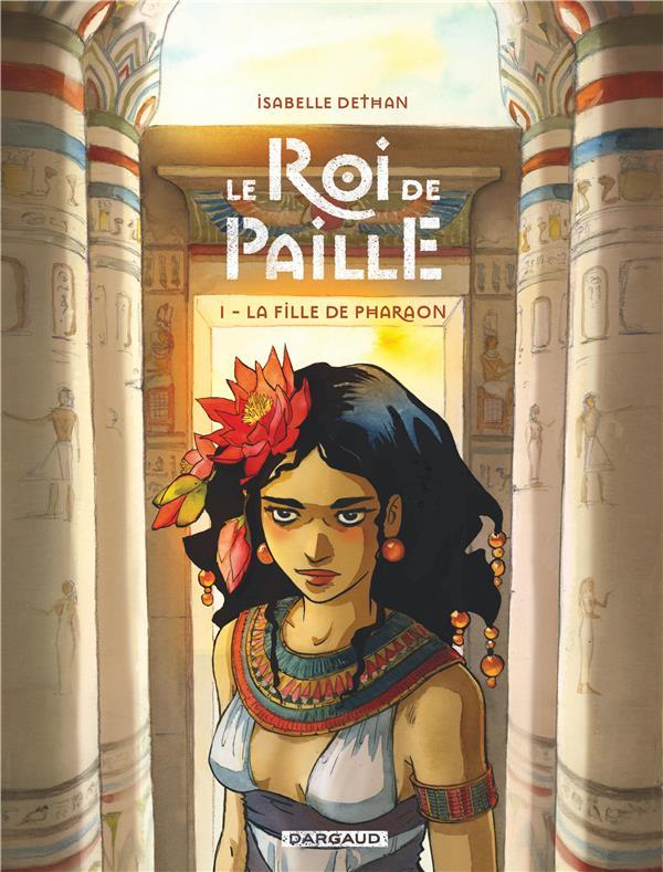 LE ROI DE PAILLE T.1  -  LA FILLE DE PHARAON DETHAN, ISABELLE DARGAUD
