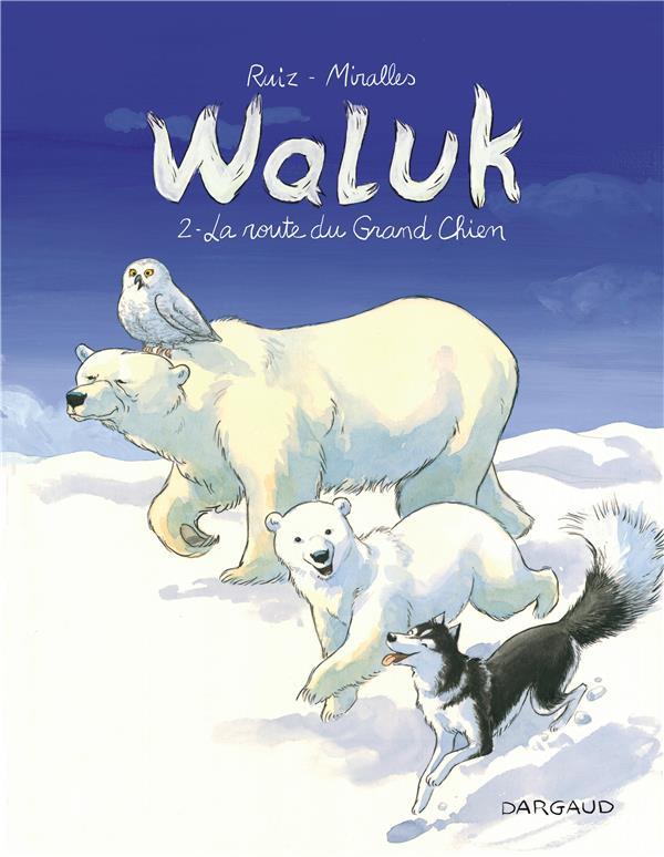 WALUK T.2  -  LA ROUTE DU GRAND CHIEN RUIZ ZAVALA/MIRALLES DARGAUD
