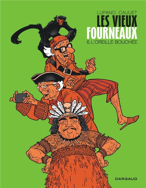 LES VIEUX FOURNEAUX T.6  -  L'OREILLE BOUCHEE