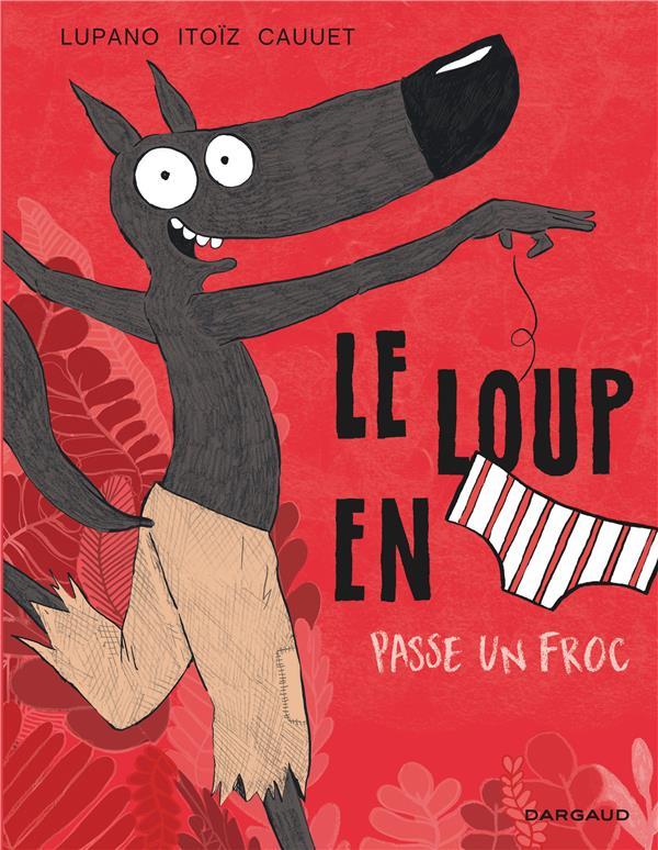 LE LOUP EN SLIP T.5  -  LE LOUP EN SLIP PASSE UN FROC CAUUET/ITOIZ/LUPANO DARGAUD