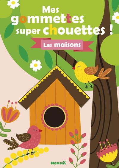 MES GOMMETTES SUPER CHOUETTES ! - LES MAISONS (OISEAUX)