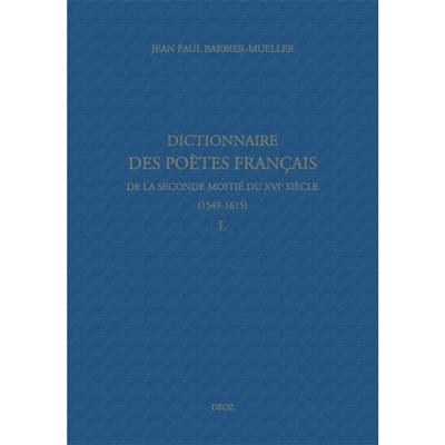 DICTIONNAIRE DES POETES FRANCAIS DE LA SECONDE MOITIE DU XVIE SIECLE (1549-1615). TOME IV: L