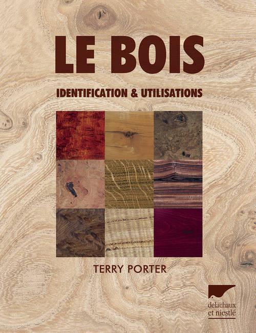 LE BOIS. IDENTIFICATION ET UTILISATIONS PORTER T Delachaux et Niestlé