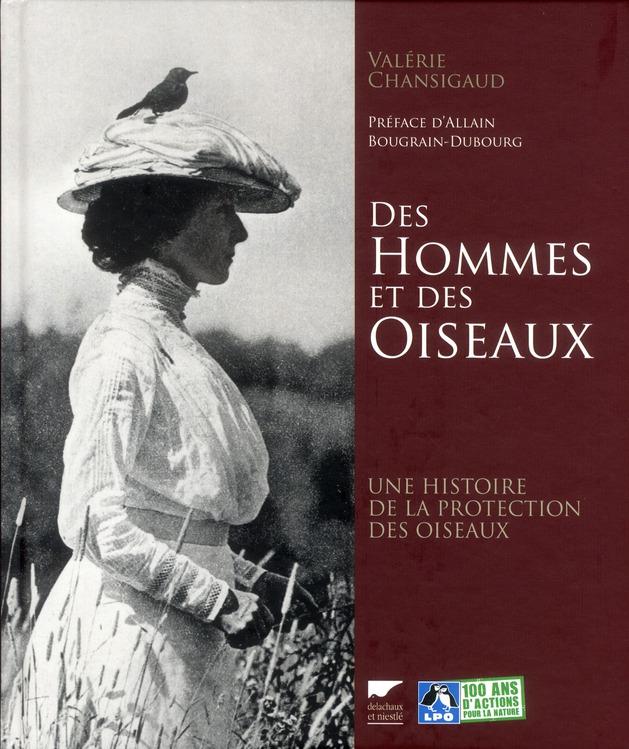 DES HOMMES ET DES OISEAUX. UNE HISTOIRE DE LA PROTECTION DES OISEAUX