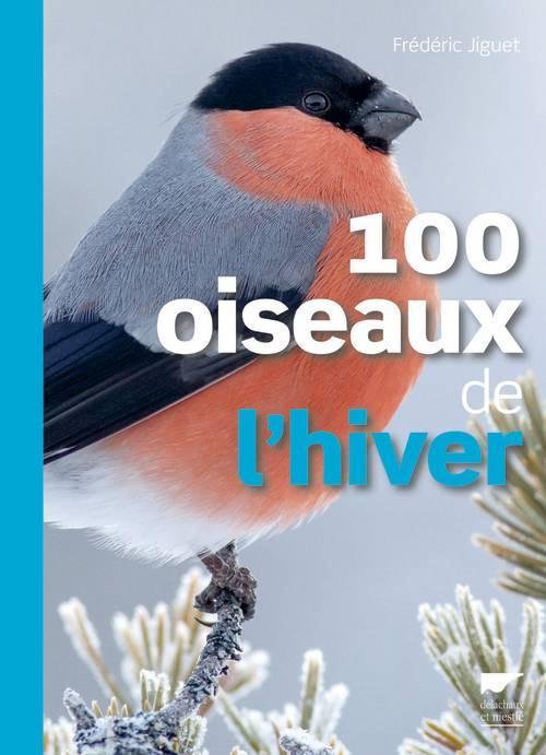 100 OISEAUX DE L'HIVER JIGUET FREDERIC Delachaux et Niestlé