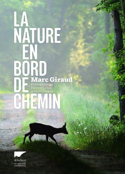 LA NATURE EN BORD DE CHEMIN Giraud Marc Delachaux et Niestlé