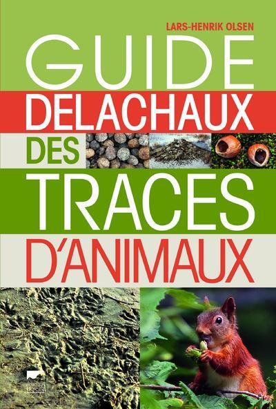 GUIDE DELACHAUX DES TRACES D'ANIMAUX OLSEN LARS HENRIK Delachaux et Niestlé