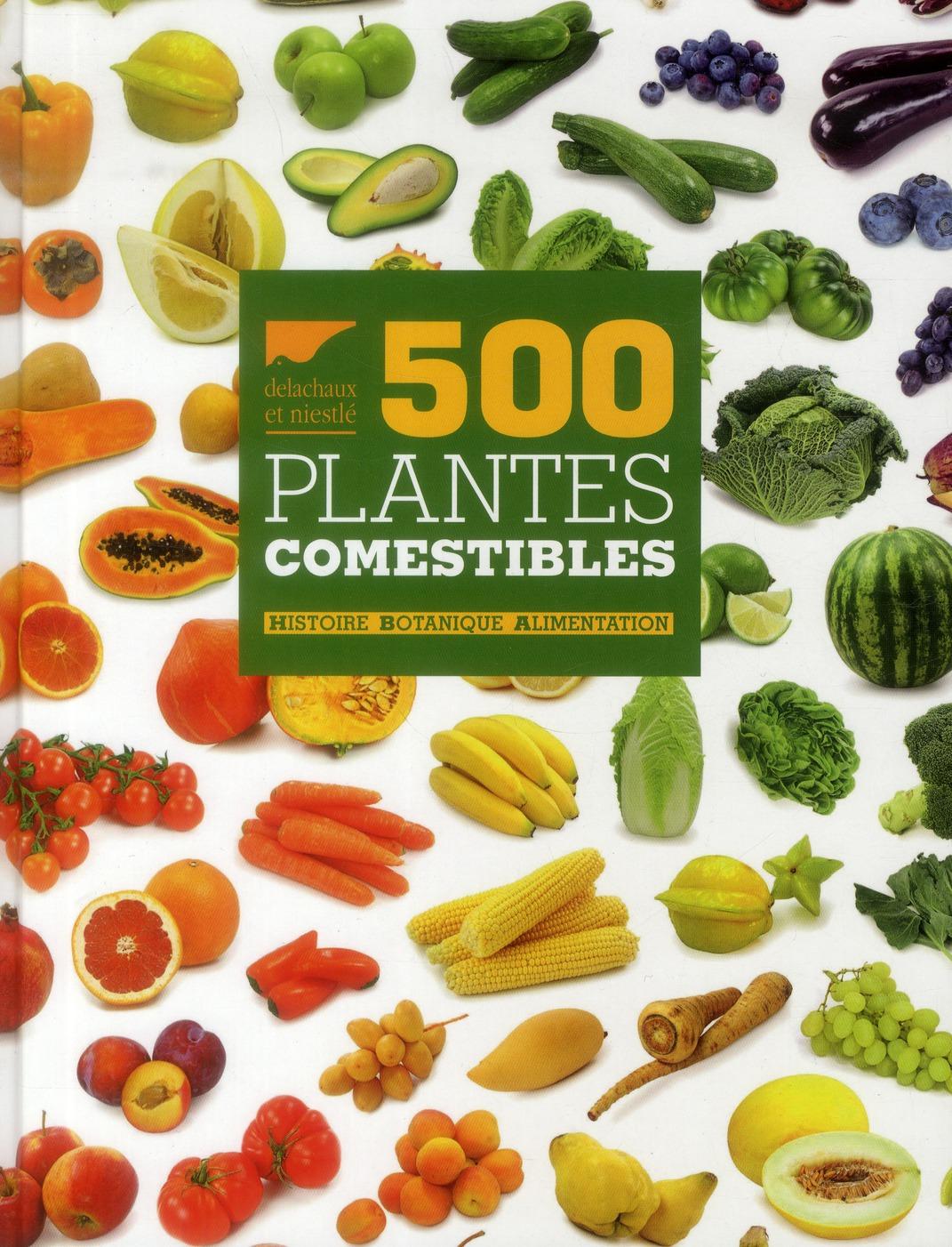 500 PLANTES COMESTIBLES  -  HISTOIRE - BOTANIQUE - ALIMENTATION COLLECTIF Delachaux et Niestlé