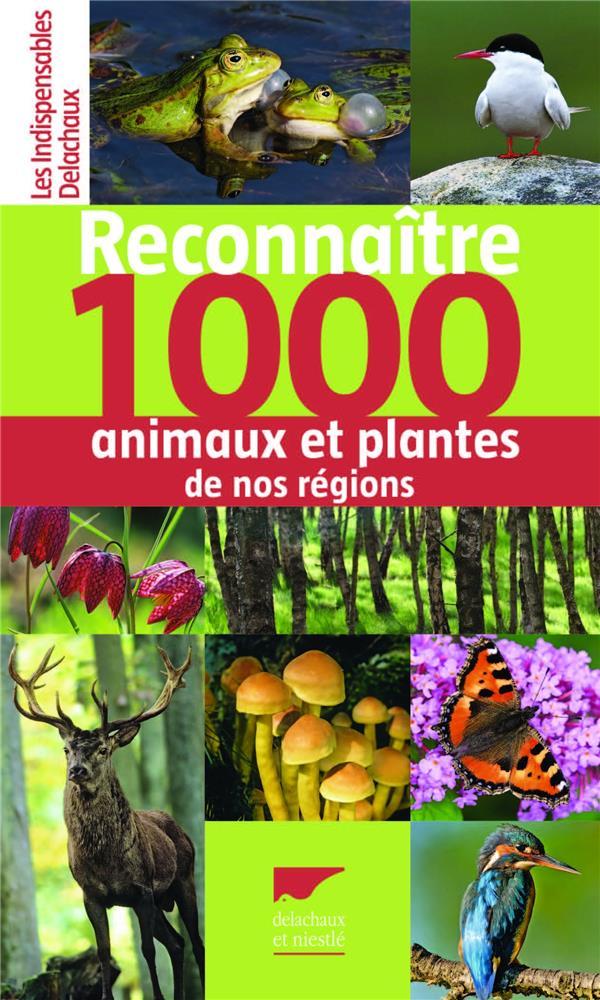 RECONNAITRE 1000 ANIMAUX ET PLANTES DE NOS REGIONS COLLECTIF Delachaux et Niestlé