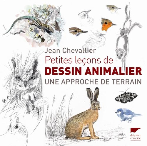 PETITES LECONS DE DESSIN ANIMALIER  -  UNE APPROCHE DE TERRAIN CHEVALLIER JEAN Delachaux et Niestlé