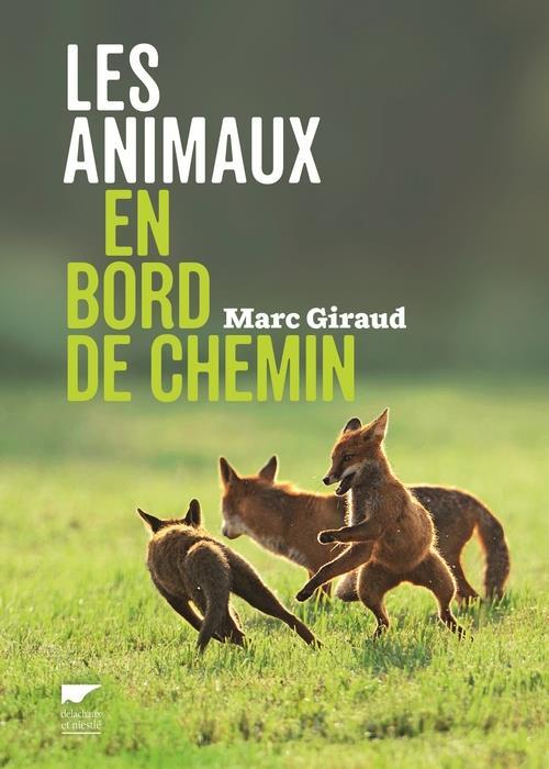 LES ANIMAUX EN BORD DE CHEMIN Giraud Marc Delachaux et Niestlé