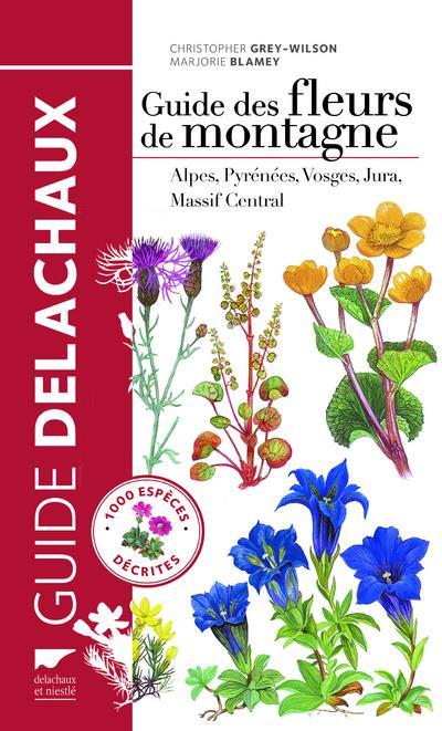 GUIDE DES FLEURS DE MONTAGNE GREY-WILSON C. Delachaux et Niestlé
