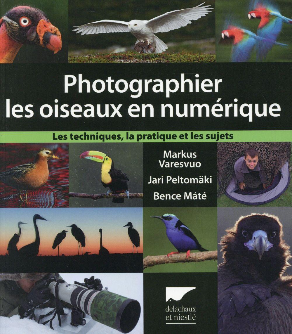 PHOTOGRAPHIER LES OISEAUX EN NUMERIQUE  -  LES TECHNIQUES, LA PRATIQUE ET LES SUJETS BENCE/JARI/VARESVUO Delachaux et Niestlé