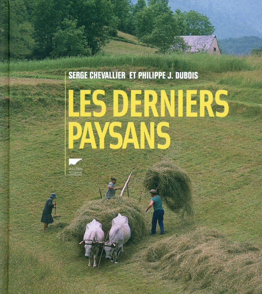 LES DERNIERS PAYSANS CHEVALLIER SERGE Delachaux et Niestlé
