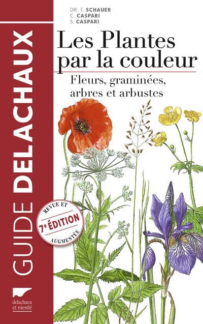 LES PLANTES PAR LA COULEUR  -  FLEURS, GRAMINEES, ARBRES ET ARBUSTES CASPARI/SCHAUER Delachaux et Niestlé