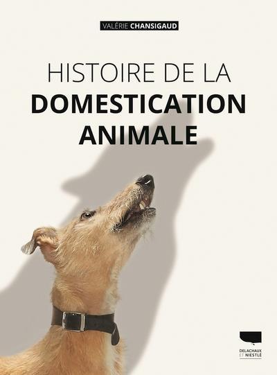 HISTOIRE DE LA DOMESTICATION ANIMALE CHANSIGAUD, VALERIE DELACHAUX
