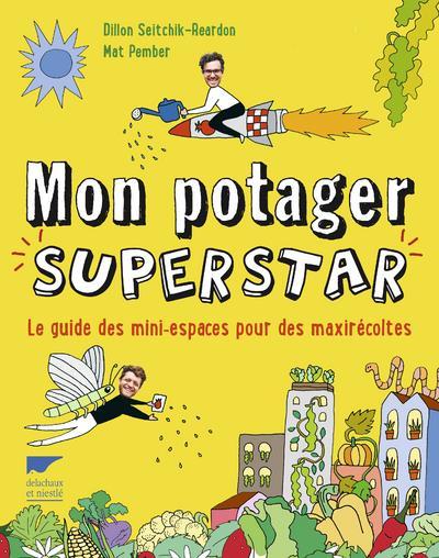 MON POTAGER SUPERSTAR - LE GUIDE DES MINI ESPACES POUR DES MAXIRECOLTES
