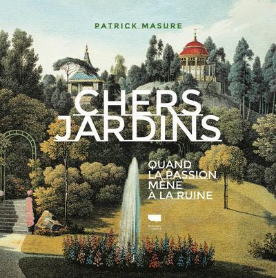 CHERS JARDINS  -  QUAND LA PASSION MENE A LA RUINE