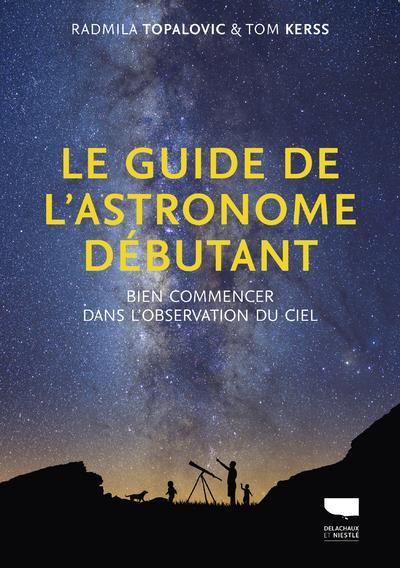 LE GUIDE DE L'ASTRONOME DEBUTANT  -  BIEN COMMENCER DANS L'OBSERVATION DU CIEL