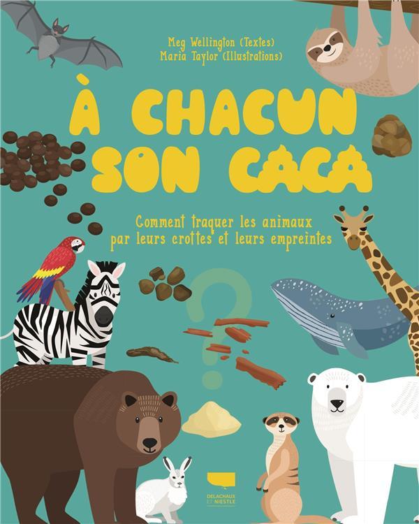 A CHACUN SON CACA  -  COMMENT TRAQUER LES ANIMAUX PAR LEURS CROTTES ET LEURS EMPREINTES