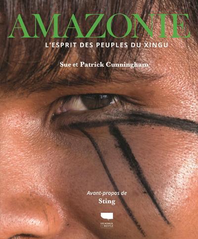 AMAZONIE  -  L'ESPRIT DES PEUPLES XINGU CUNNINGHAM DELACHAUX