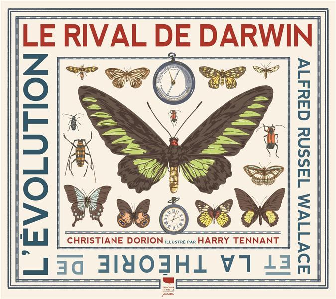 LE RIVAL DE DARWIN  -  ALFRED RUSSEL WALLACE ET LA THEORIE DE L'EVOLUTION