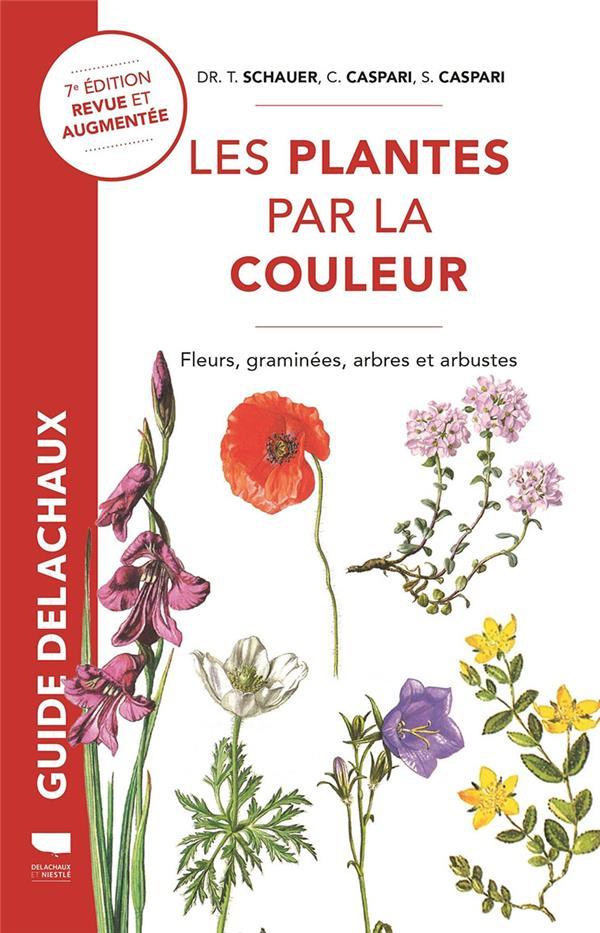 LES PLANTES PAR LA COULEUR  -  FLEURS, GRAMINEES, ARBRES ET ARBUSTES CASPARI/SCHAUER DELACHAUX