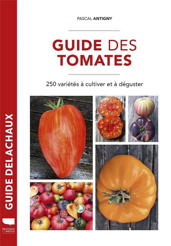 GUIDE DES TOMATES  -  250 VARIETES A CULTIVER ET A DEGUSTER ANTIGNY, PASCAL DELACHAUX