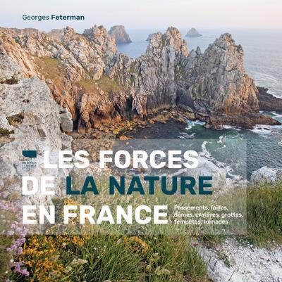 LES FORCES DE LA NATURE EN FRANCE : PLISSEMENTS, FAILLES, DOMES, CRATERES, GROTTES, TEMPETES, TORNADES