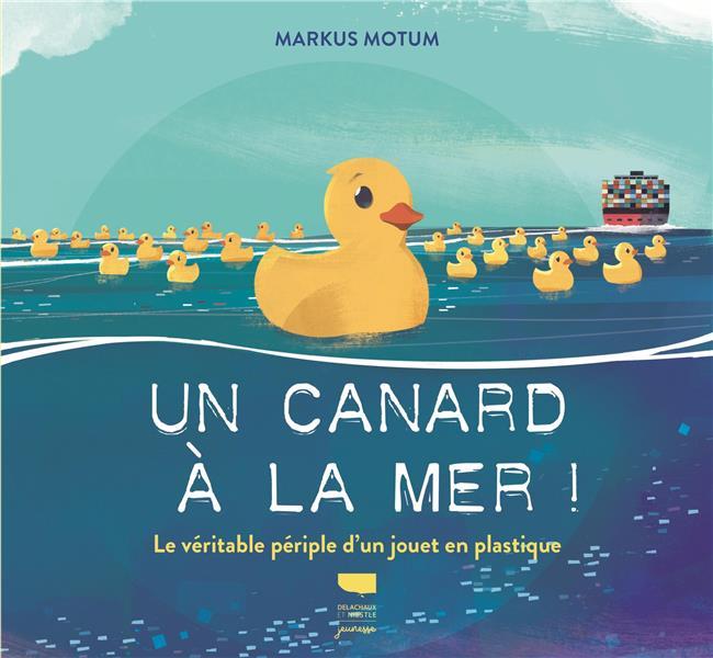 UN CANARD A LA MER ! LE VERITABLE PERIPLE D'UN JOUET EN PLASTIQUE MOTUM MARKUS DELACHAUX