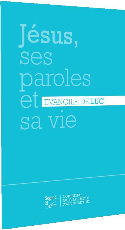 JESUS, SES PAROLES ET SA VIE - EVANGILE DE LUC SEGOND 21