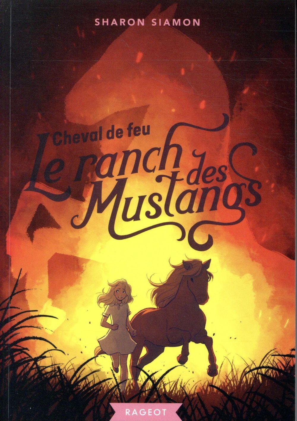 LE RANCH DES MUSTANGS T.2  -  CHEVAL DE FEU SIAMON SHARON RAGEOT