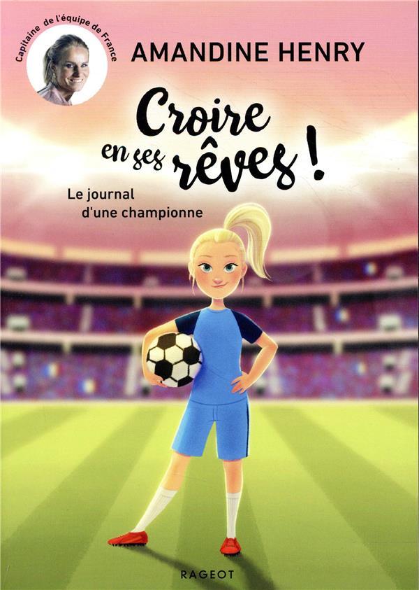 CROIRE EN SES REVES ! LE JOURNAL D'UNE CHAMPIONNE HENRY AMANDINE RAGEOT