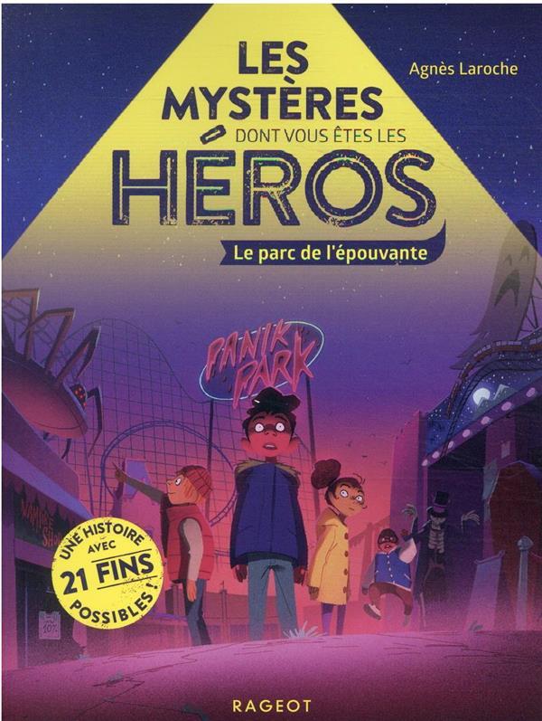 LES MYSTERES DONT VOUS ETES LES HEROS  -  LE PARC DE L'EPOUVANTE LAROCHE AGNES RAGEOT