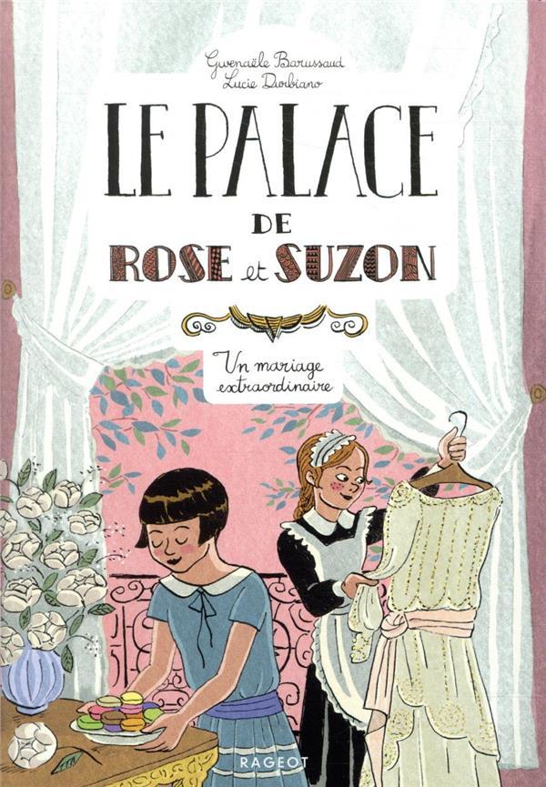 LE PALACE DE ROSE ET SUZON  -  UN MARIAGE EXTRAORDINAIRE BARUSSAUD, GWENAELE  RAGEOT