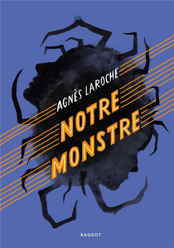 NOTRE MONSTRE LAROCHE, AGNES RAGEOT