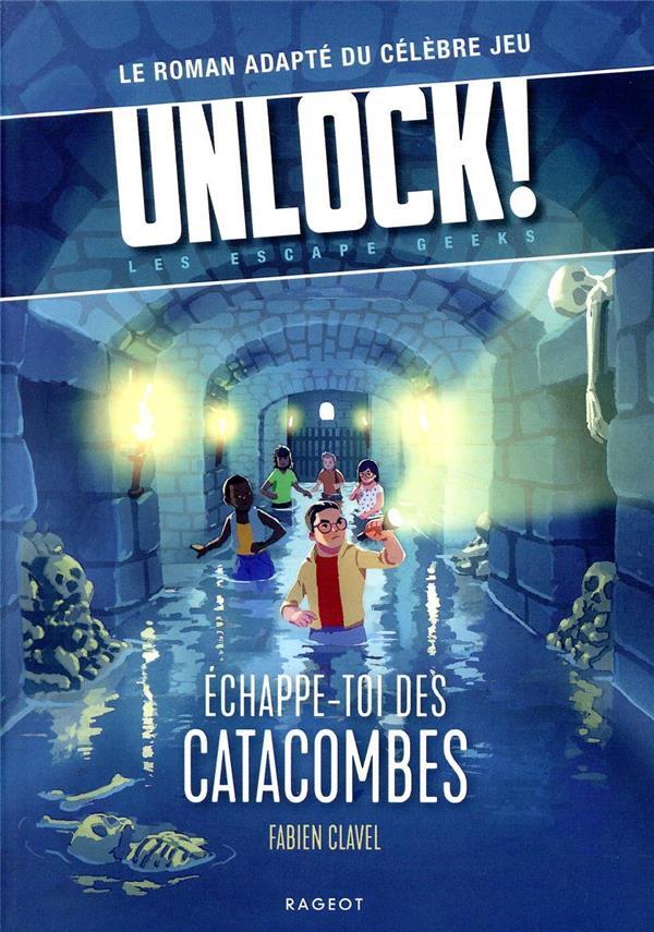 UNLOCK ! LES ESCAPE GEEKS  -  ECHAPPE-TOI DES CATACOMBES ! CLAVEL, FABIEN RAGEOT