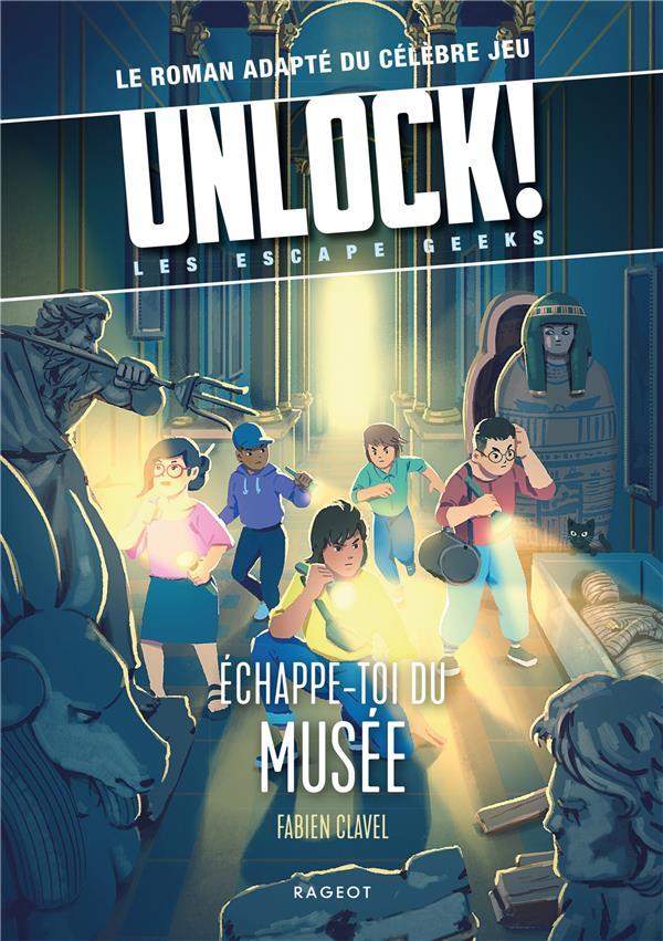 UNLOCK! LES ESCAPE GEEKS T.3 : ECHAPPE-TOI DU MUSEE CLAVEL, FABIEN RAGEOT